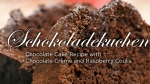 Schokoladekuchen - Chocolate Cake Recipe with Chocolate Crème and Raspberry Coulis